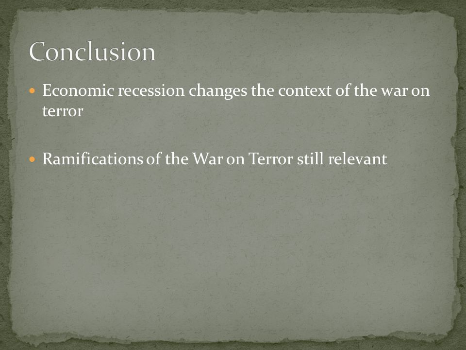 Economic recession changes the context of the war on terror Ramifications of the War on Terror still relevant