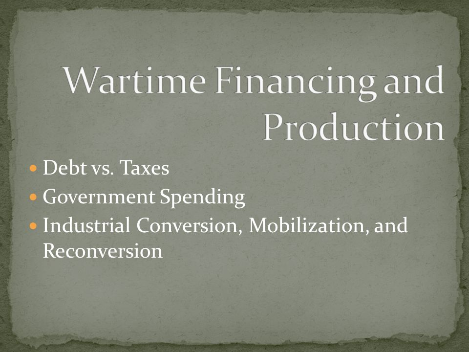 Debt vs. Taxes Government Spending Industrial Conversion, Mobilization, and Reconversion