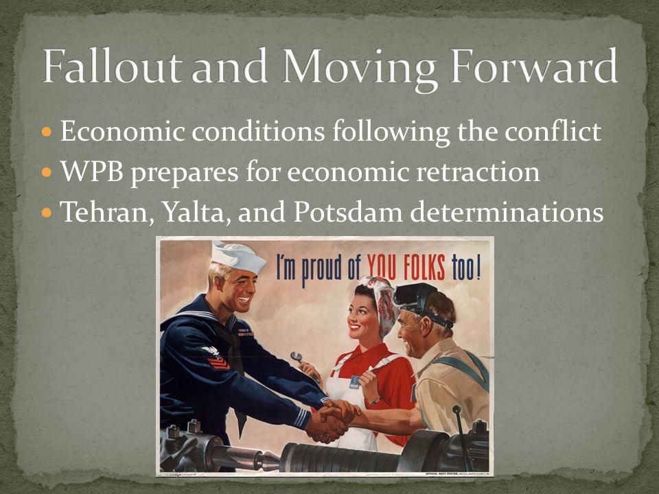 Economic conditions following the conflict WPB prepares for economic retraction Tehran, Yalta, and Potsdam determinations
