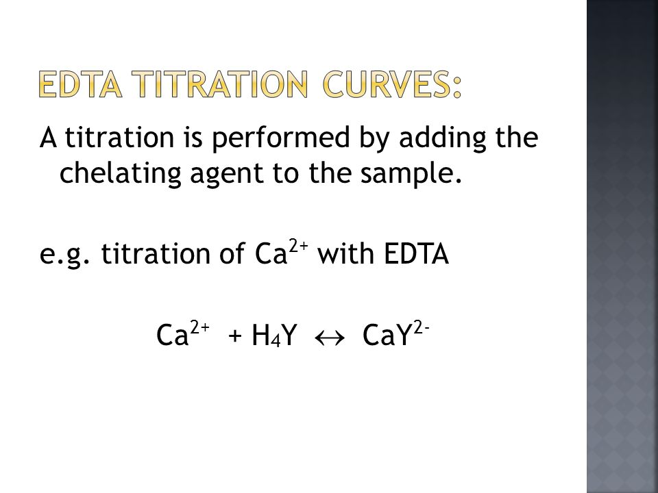 A titration is performed by adding the chelating agent to the sample.