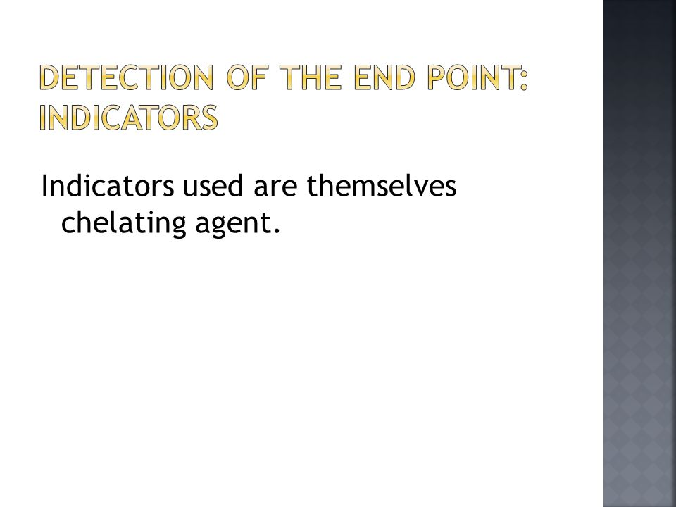 Indicators used are themselves chelating agent.
