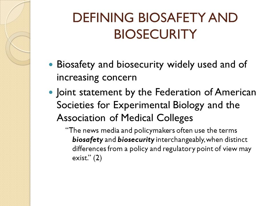 DEFINING BIOSAFETY AND BIOSECURITY Biosafety and biosecurity widely used and of increasing concern Joint statement by the Federation of American Socie
