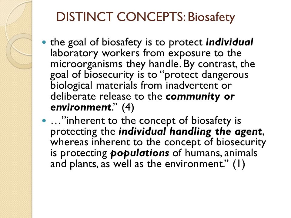 DISTINCT CONCEPTS: Biosafety the goal of biosafety is to protect individual laboratory workers from exposure to the microorganisms they handle. By con
