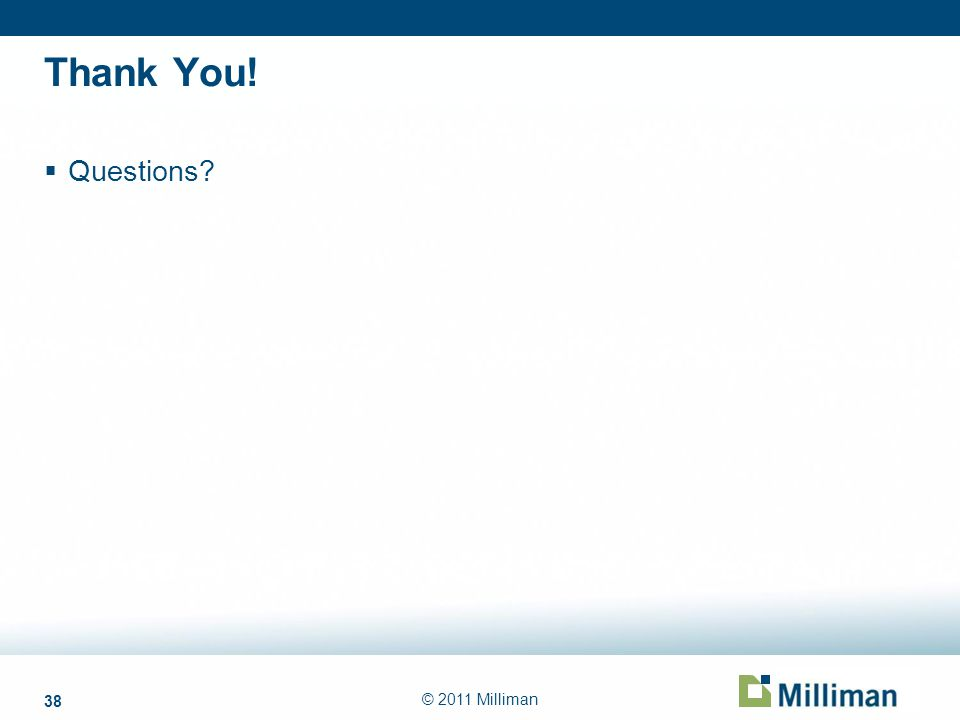 38 © 2011 Milliman Thank You! Questions?