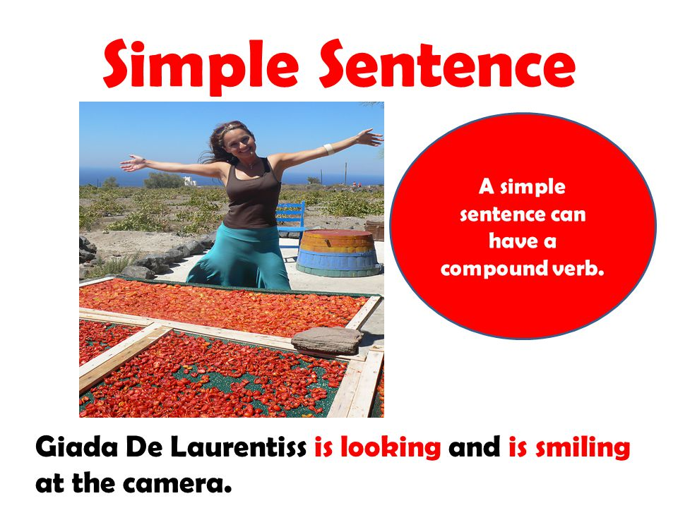 Simple Sentence A simple sentence can have a compound verb. Giada De Laurentiss is looking and is smiling at the camera.