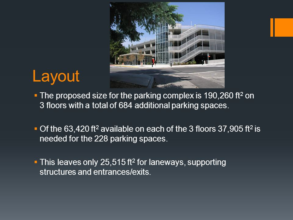 Layout The proposed size for the parking complex is 190,260 ft 2 on 3 floors with a total of 684 additional parking spaces.