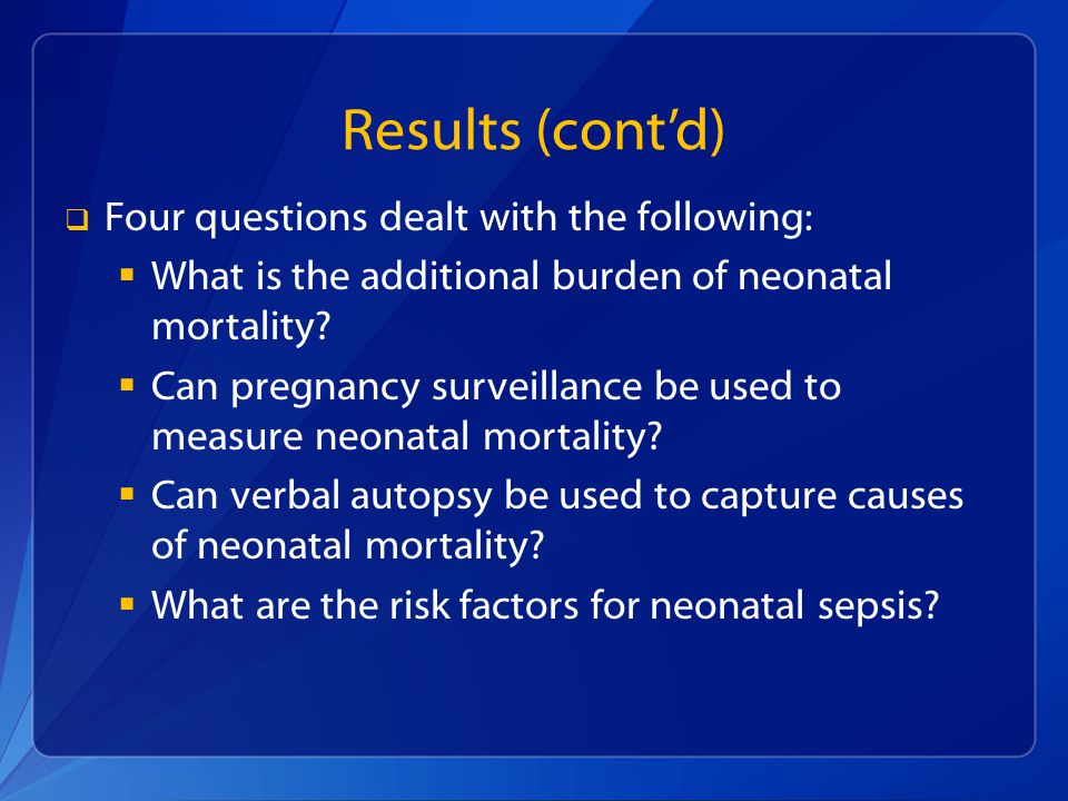 Results (contd) Four questions dealt with the following: What is the additional burden of neonatal mortality.
