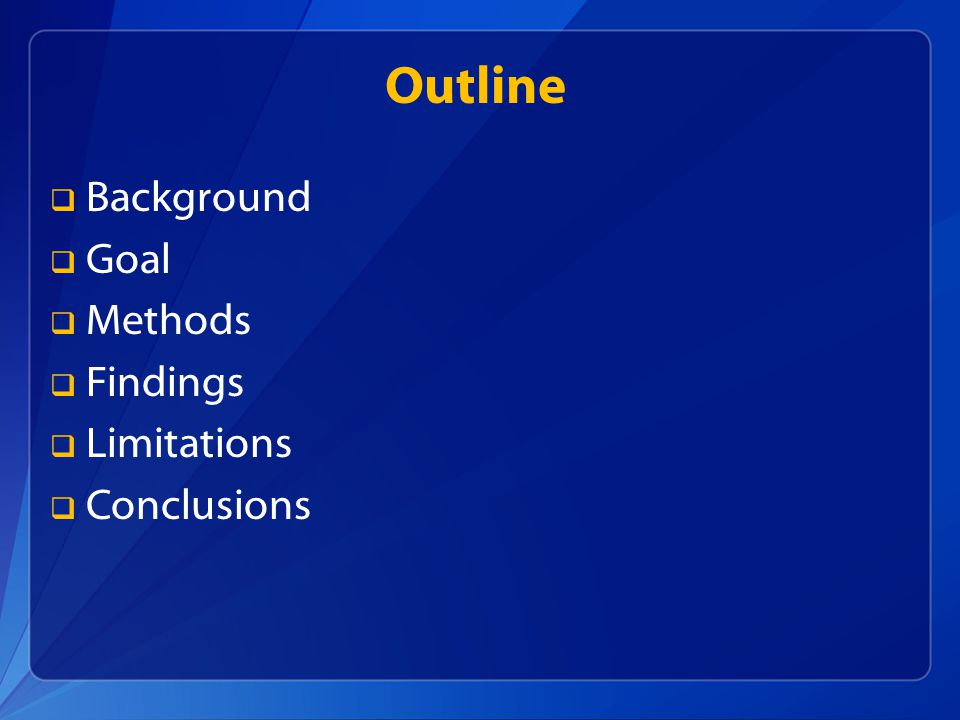 Outline Background Goal Methods Findings Limitations Conclusions