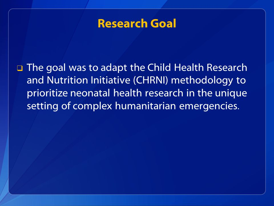 Research Goal The goal was to adapt the Child Health Research and Nutrition Initiative (CHRNI) methodology to prioritize neonatal health research in the unique setting of complex humanitarian emergencies.