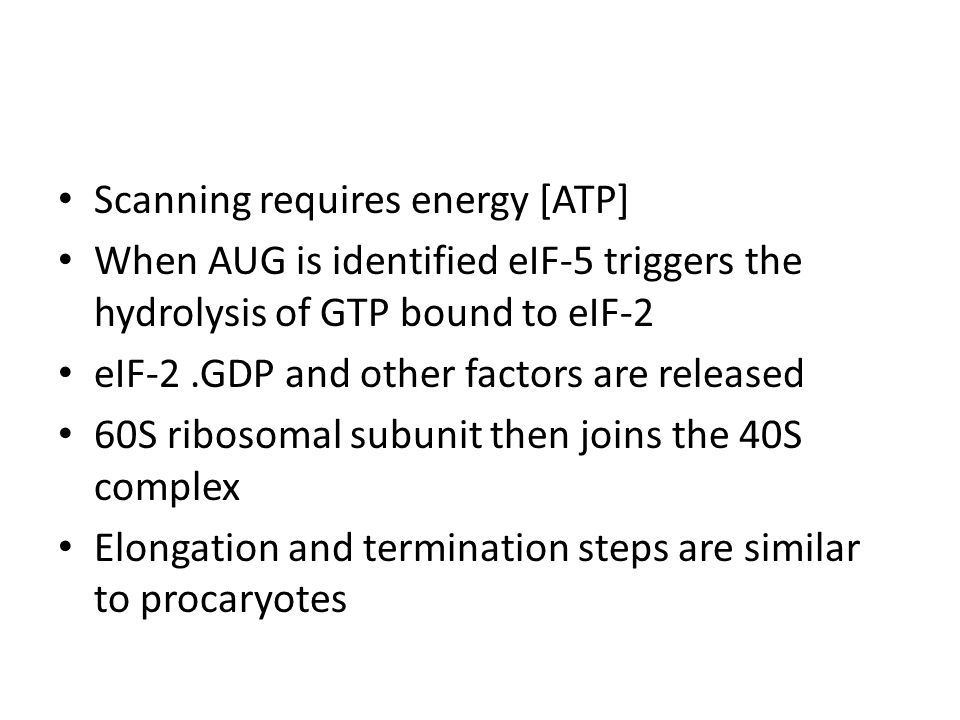 Scanning requires energy [ATP] When AUG is identified eIF-5 triggers the hydrolysis of GTP bound to eIF-2 eIF-2.GDP and other factors are released 60S