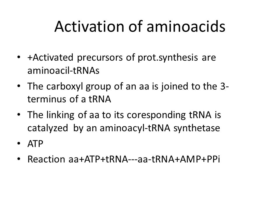 Activation of aminoacids +Activated precursors of prot.synthesis are aminoacil-tRNAs The carboxyl group of an aa is joined to the 3- terminus of a tRN