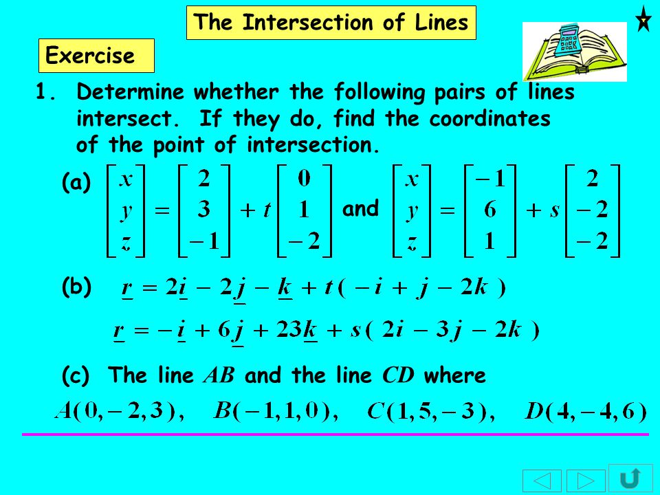 The Intersection of Lines Solutions: 1(a) The lines are not parallel.