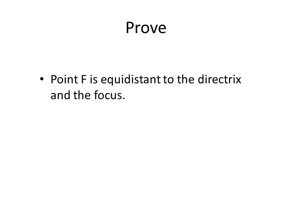 Prove Point F is equidistant to the directrix and the focus.