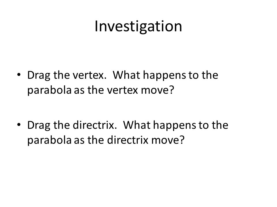 Investigation Drag the vertex. What happens to the parabola as the vertex move.
