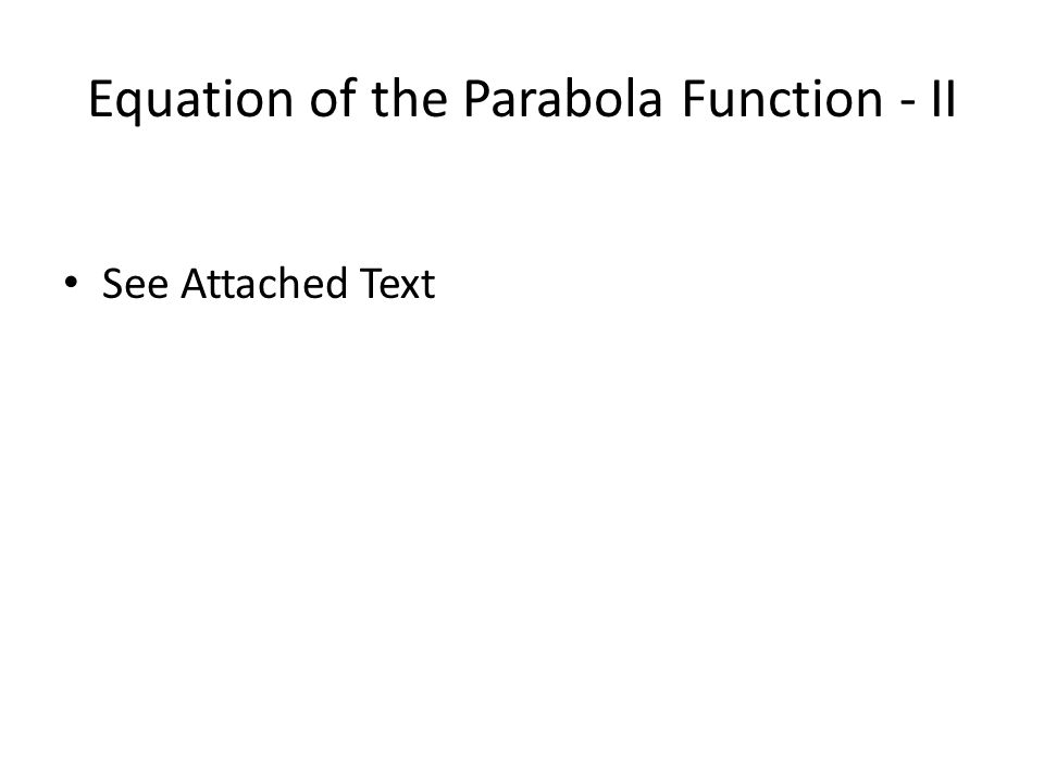 Equation of the Parabola Function - II See Attached Text