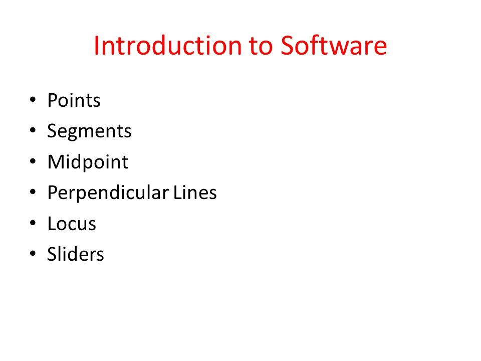 Introduction to Software Points Segments Midpoint Perpendicular Lines Locus Sliders