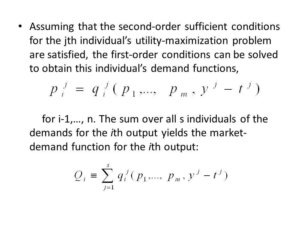 Assuming that the second-order sufficient conditions for the jth individuals utility-maximization problem are satisfied, the first-order conditions can be solved to obtain this individuals demand functions, for i-1,…, n.