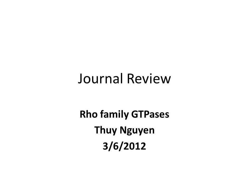 Journal Review Rho family GTPases Thuy Nguyen 3/6/2012