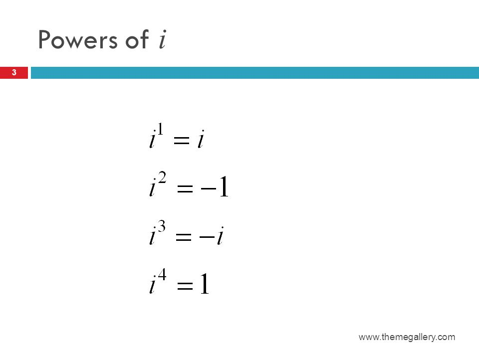 Addition and Multiplication of Complex Numbers Treat as you would a variable Remember the powers of i 4 www.themegallery.com