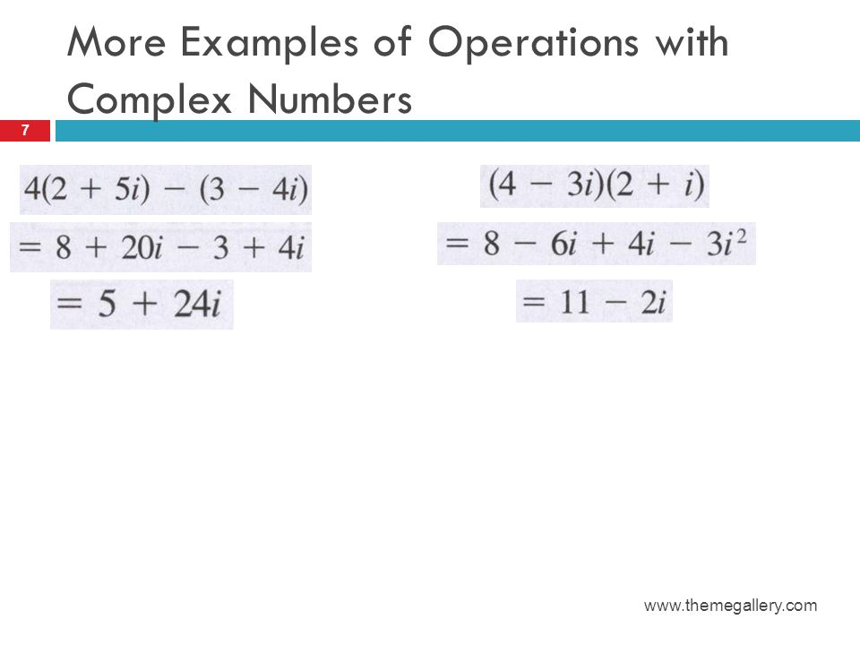 More Examples of Operations with Complex Numbers 7 www.themegallery.com