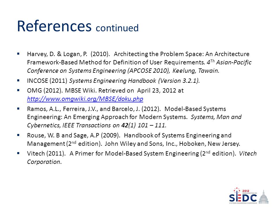 References continued Harvey, D. & Logan, P. (2010). Architecting the Problem Space: An Architecture Framework-Based Method for Definition of User Requ