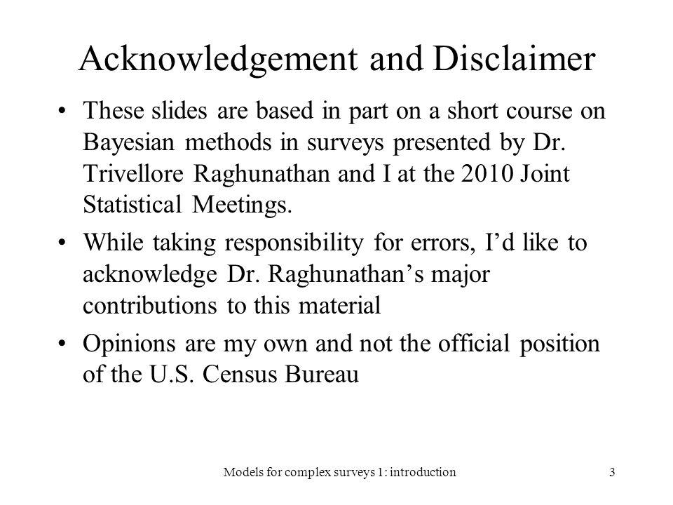 Example 2: Horvitz-Thompson estimator Pro: unbiased under minimal assumptions Cons: –variance estimator problematic for some designs (e.g.