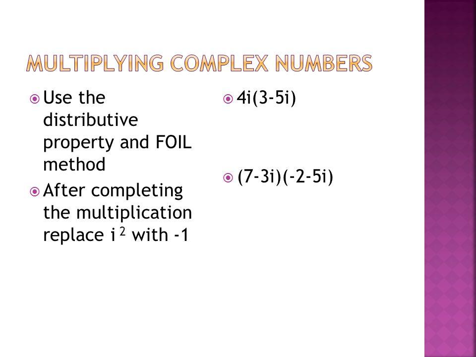 For the complex conjugate a+bi, its complex conjugate is a-bi.