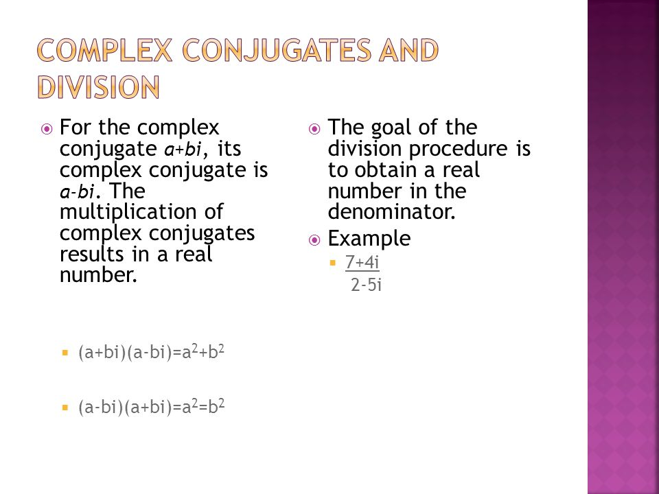 For the complex conjugate a+bi, its complex conjugate is a-bi.