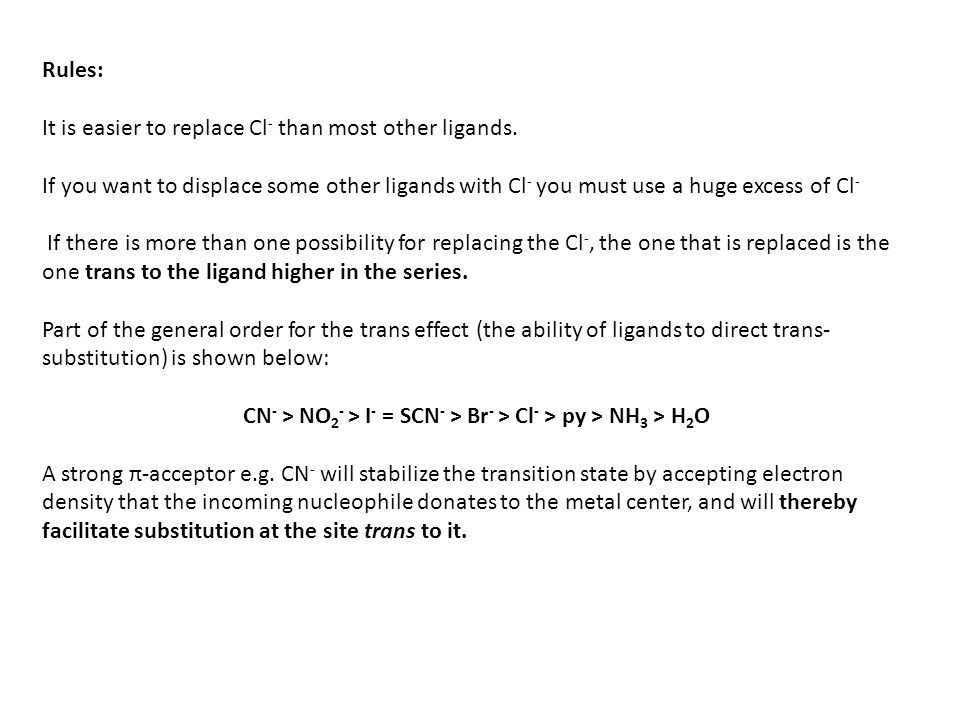 Rules: It is easier to replace Cl - than most other ligands.