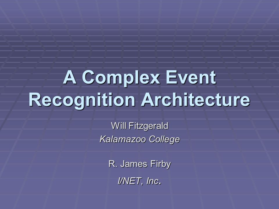 A Complex Event Recognition Architecture Will Fitzgerald Kalamazoo College R.