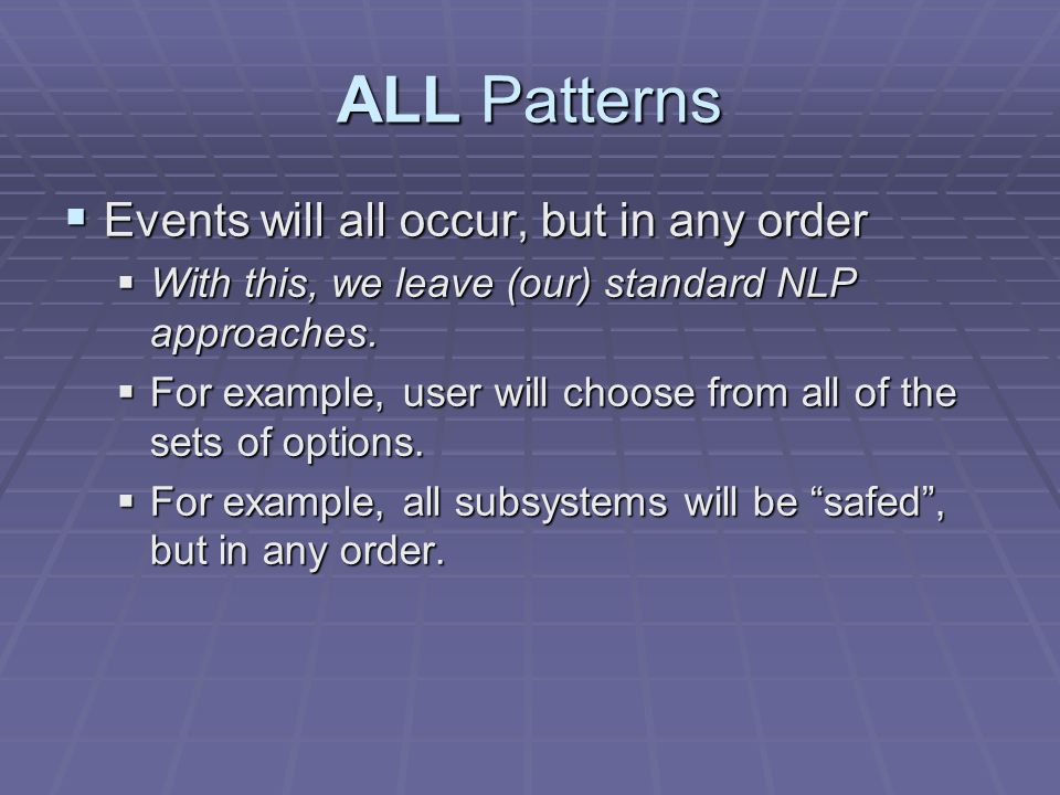 ALL Patterns Events will all occur, but in any order Events will all occur, but in any order With this, we leave (our) standard NLP approaches.