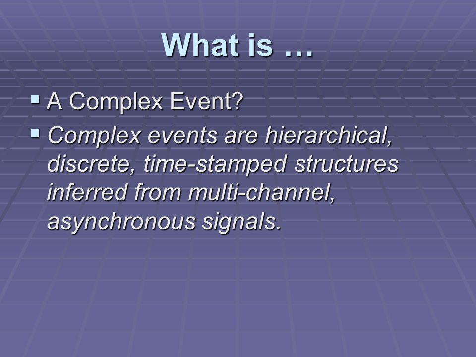 What is … A Complex Event Recognition Architecture.