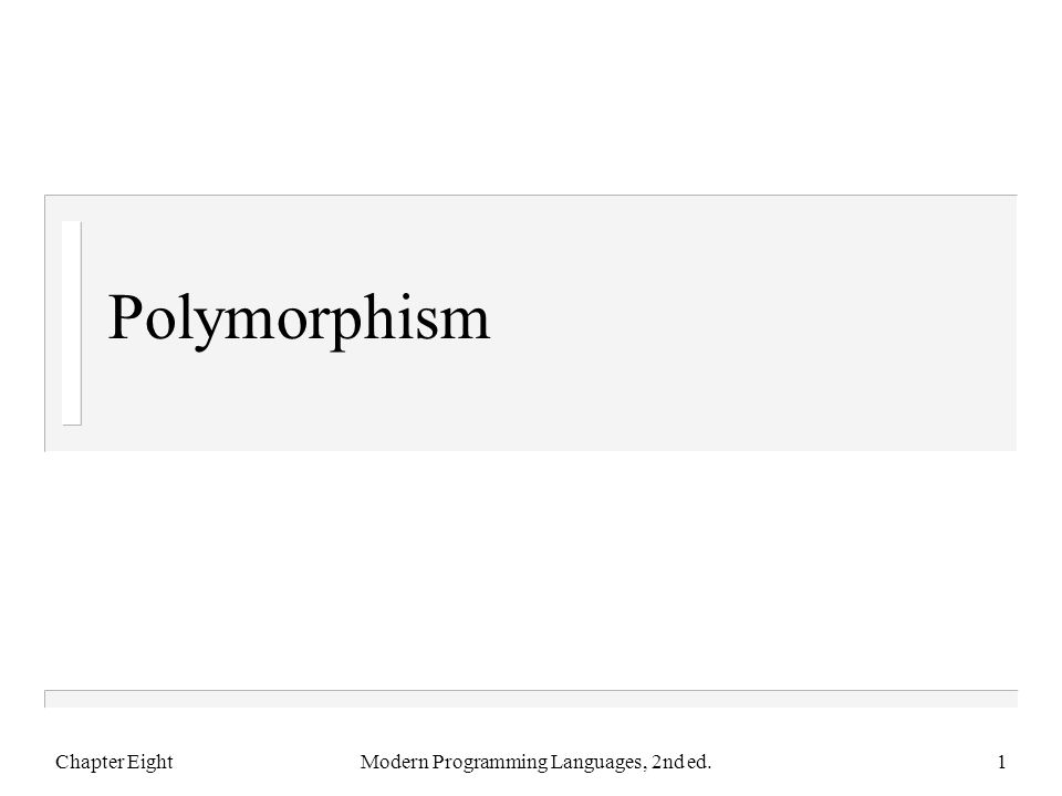 Polymorphism Chapter EightModern Programming Languages, 2nd ed.1