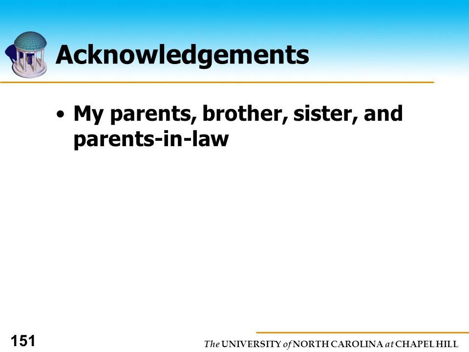 The UNIVERSITY of NORTH CAROLINA at CHAPEL HILL 151 Acknowledgements My parents, brother, sister, and parents-in-law