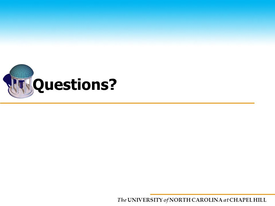 The UNIVERSITY of NORTH CAROLINA at CHAPEL HILL Questions