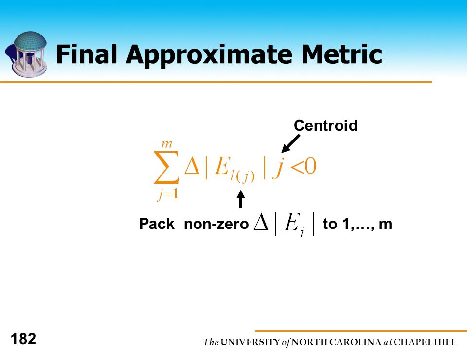 The UNIVERSITY of NORTH CAROLINA at CHAPEL HILL 182 Final Approximate Metric Centroid Pack non-zero to 1,…, m