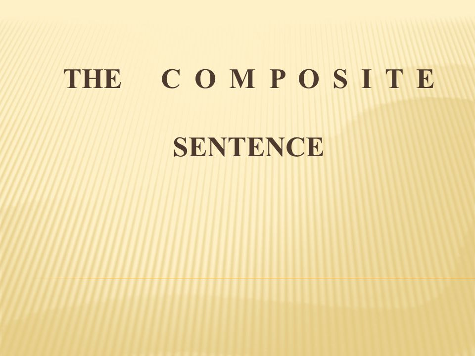 SYNDETIC COMPOSITE SENTENCES We should distinguish between two variants of syndetic joining of sentences, the difference depending on the character and syntactic function of the word used to join them.