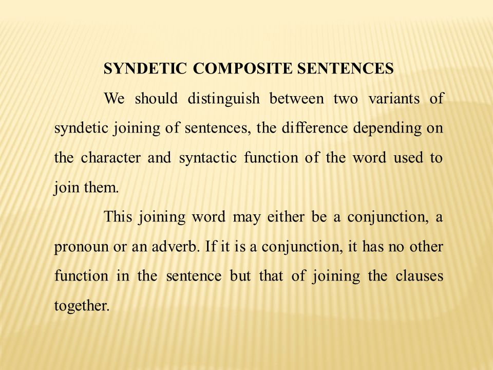 TYPES OF SUBORDINATE CLAUSES A complex sentence is defined as a sentence containing at least one subordinate clause.