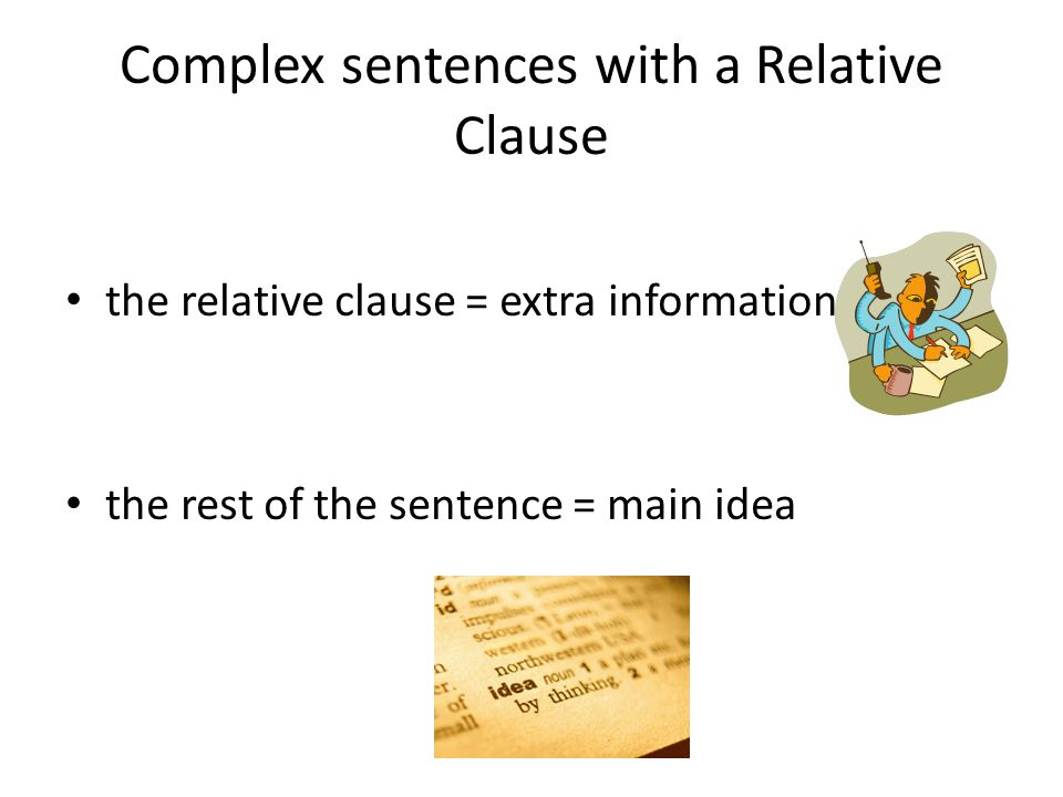Complex sentences with a Relative Clause the relative clause = extra information the rest of the sentence = main idea