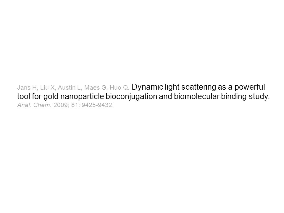 Jans H, Liu X, Austin L, Maes G, Huo Q. Dynamic light scattering as a powerful tool for gold nanoparticle bioconjugation and biomolecular binding stud