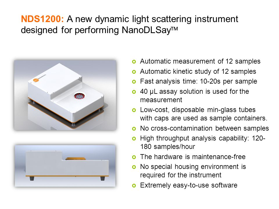 NDS1200: A new dynamic light scattering instrument designed for performing NanoDLSay Product & Services Automatic measurement of 12 samples Automatic
