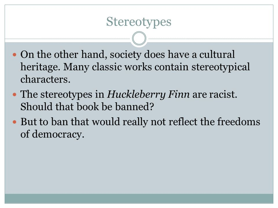 Stereotypes On the other hand, society does have a cultural heritage. Many classic works contain stereotypical characters. The stereotypes in Hucklebe