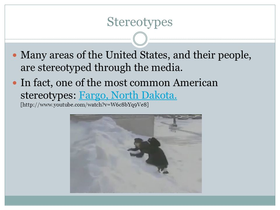 Stereotypes Many areas of the United States, and their people, are stereotyped through the media. In fact, one of the most common American stereotypes
