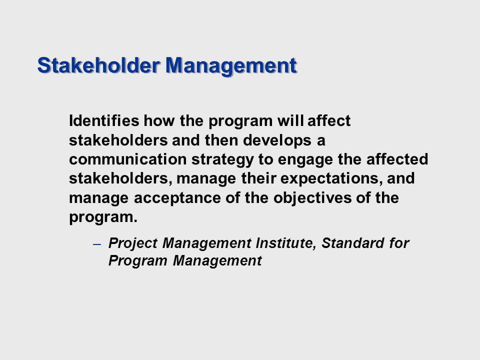 Stakeholder Management Identifies how the program will affect stakeholders and then develops a communication strategy to engage the affected stakehold