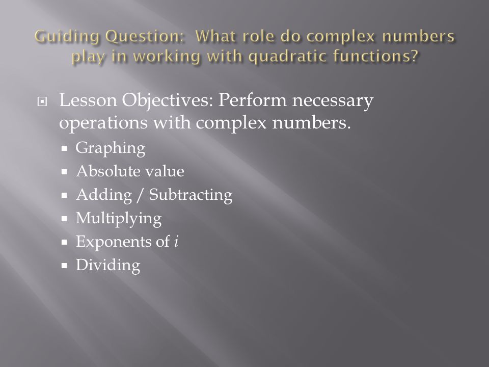 Lesson Objectives: Perform necessary operations with complex numbers.