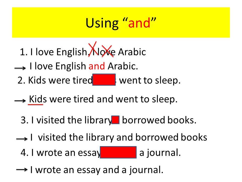 Using and 1. I love English. I love Arabic I love English and Arabic.