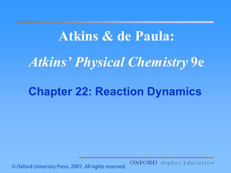Atkins & de Paula: Atkins Physical Chemistry 9e Chapter 22: Reaction Dynamics