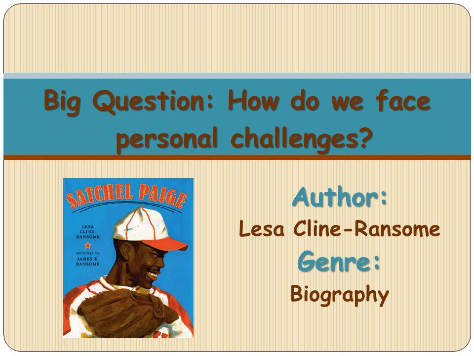 Author: Lesa Cline-RansomeGenre: Biography Big Question: How do we face personal challenges?