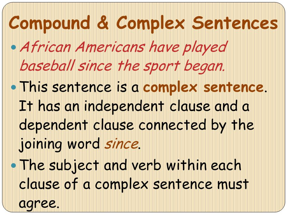 Compound & Complex Sentences African Americans have played baseball since the sport began. This sentence is a complex sentence. It has an independent