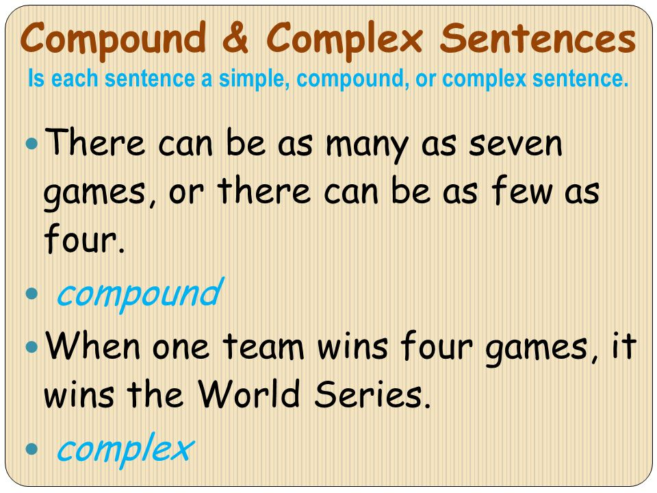 Compound & Complex Sentences Is each sentence a simple, compound, or complex sentence. There can be as many as seven games, or there can be as few as